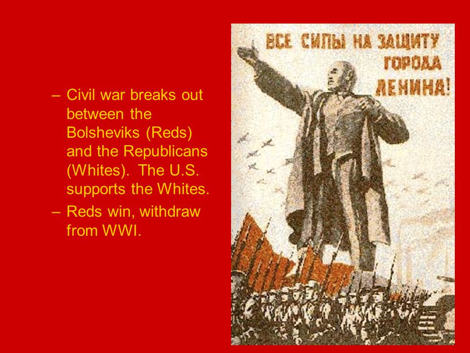 –Civil war breaks out between the Bolsheviks (Reds) and the Republicans (Whites).
