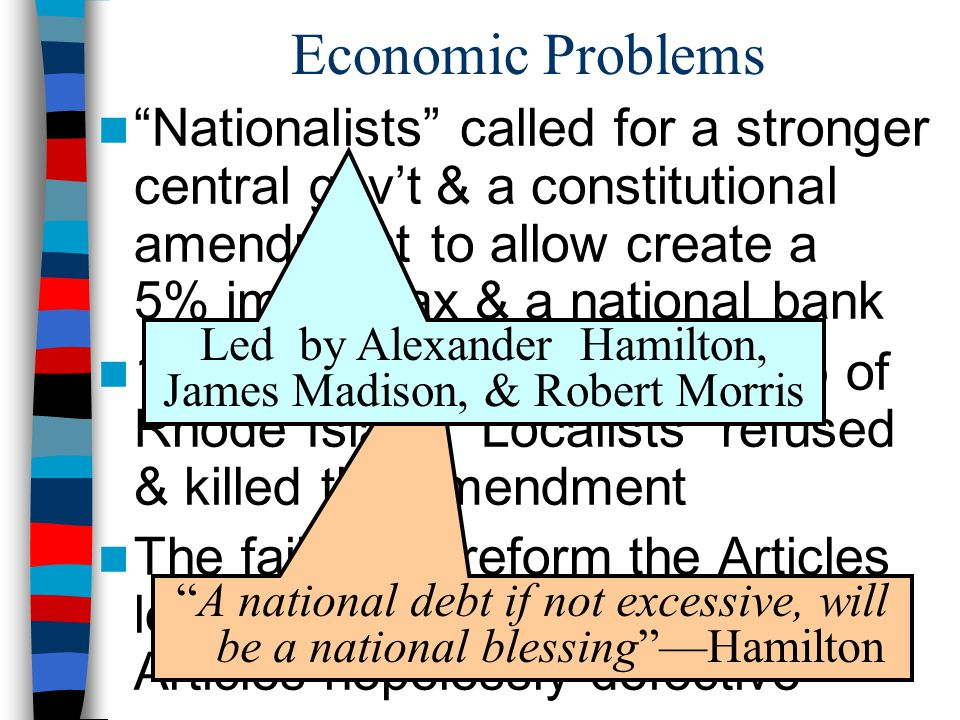 "Economic Problems ""Nationalists"" called for a stronger central gov't & a constitutional amendment to allow create a 5% import tax & a national bank 12"