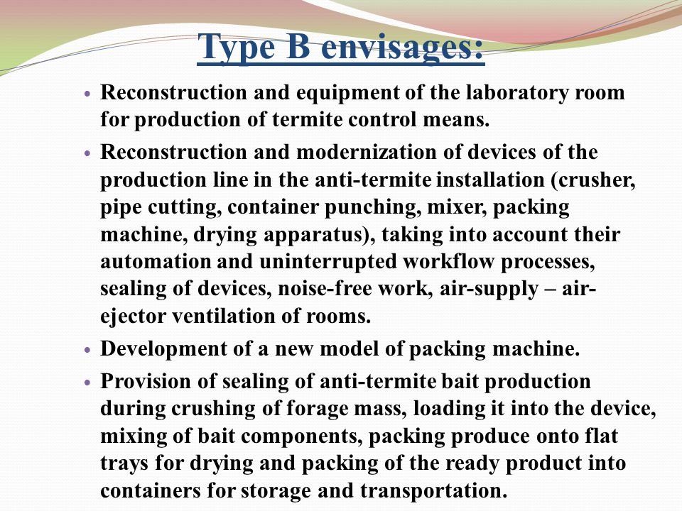 Type B envisages: Reconstruction and equipment of the laboratory room for production of termite control means.