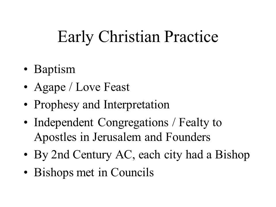 Early Christian Practice Baptism Agape / Love Feast Prophesy and Interpretation Independent Congregations / Fealty to Apostles in Jerusalem and Founde