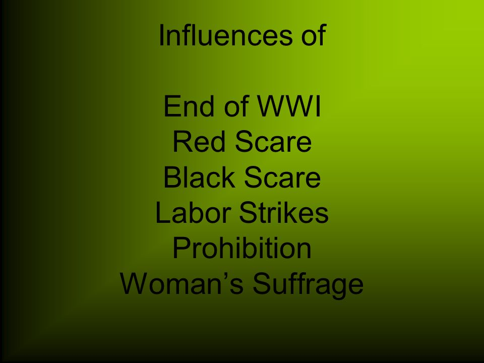 Influences of End of WWI Red Scare Black Scare Labor Strikes Prohibition Woman's Suffrage