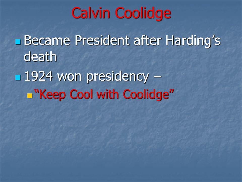 """Calvin Coolidge Became President after Harding's death Became President after Harding's death 1924 won presidency – 1924 won presidency – """"Keep Cool w"""