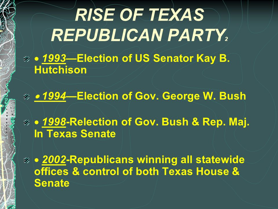 RISE OF TEXAS REPUBLICAN PARTY 1  1961--Election of US Senator John Tower  1978—Election of Governor Bill Clements  1984—Election of US Senator Phil Gramm  1988--Republicans won 4 statewide races