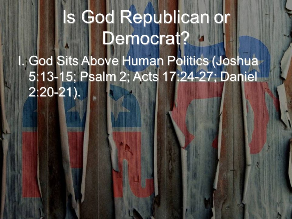 Is God Republican or Democrat.Our Responsibilities: Pray (1 Timothy 2:1-4).Pray (1 Timothy 2:1-4).
