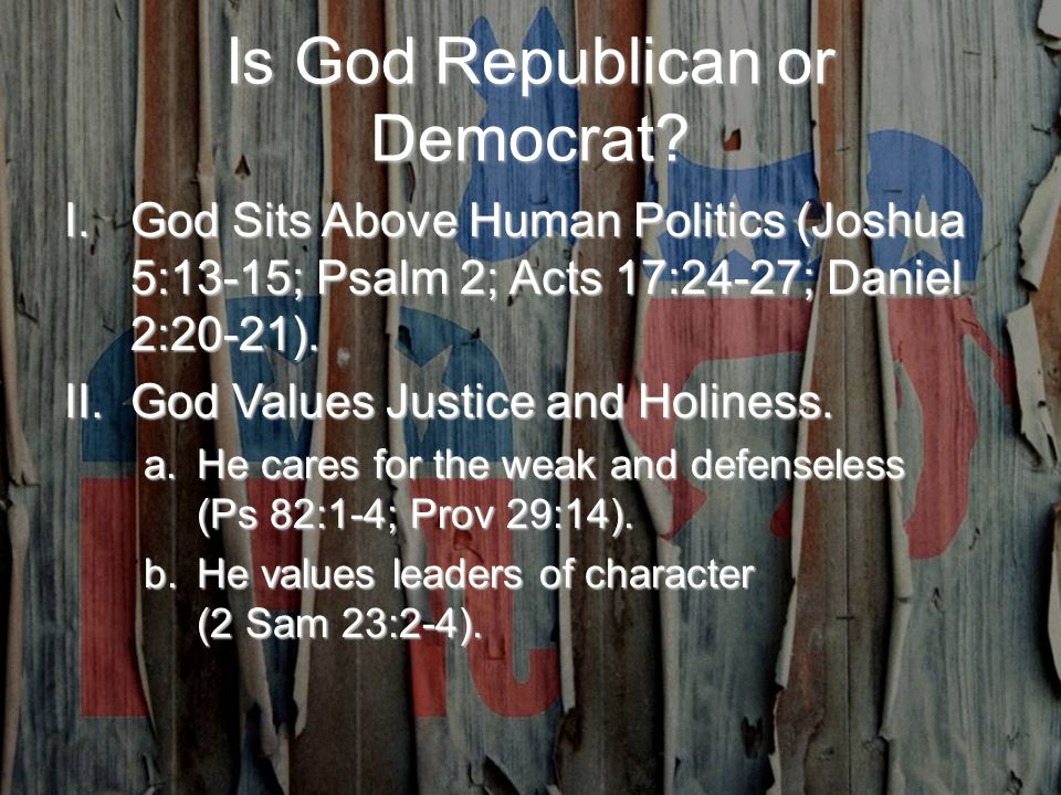 Is God Republican or Democrat. The Spirit of the Lord speaks by me; his word is on my tongue.