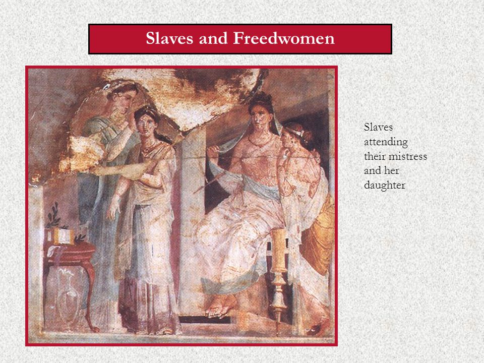 Slaves and Freedwomen Slaves attending their mistress and her daughter