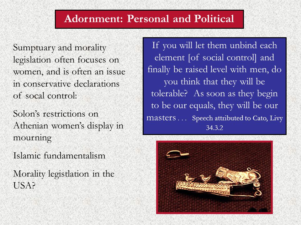 Adornment: Personal and Political If you will let them unbind each element [of social control] and finally be raised level with men, do you think that they will be tolerable.