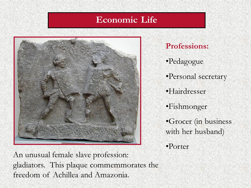 Economic Life An unusual female slave profession: gladiators.