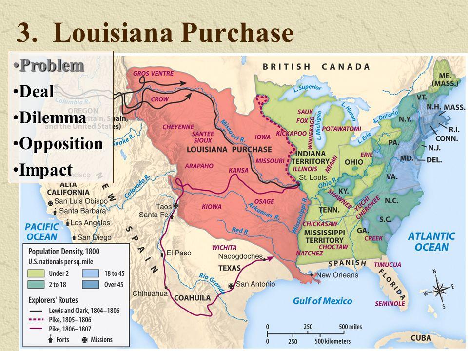 3. Louisiana Purchase ProblemProblem DealDeal DilemmaDilemma OppositionOpposition ImpactImpact