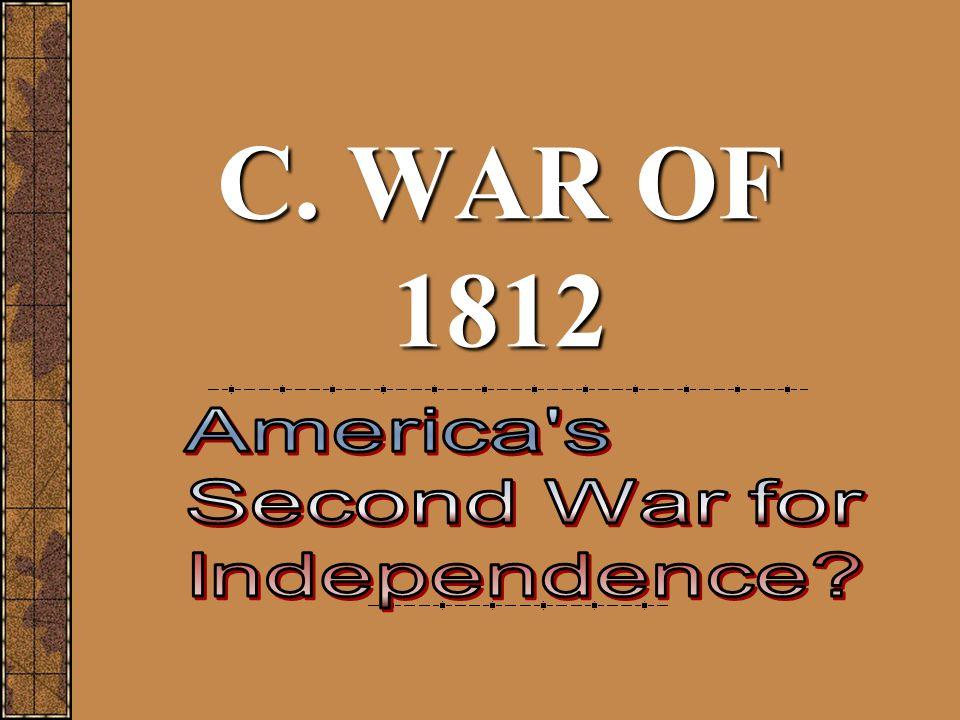 C. WAR OF 1812