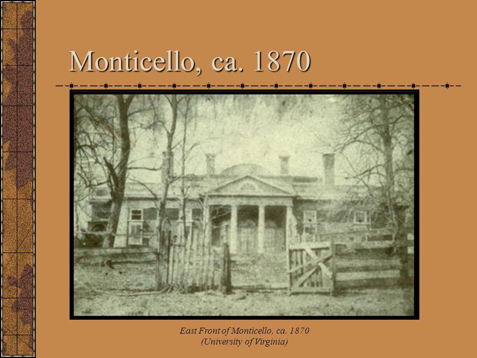 Monticello, ca. 1870 East Front of Monticello, ca. 1870 (University of Virginia)
