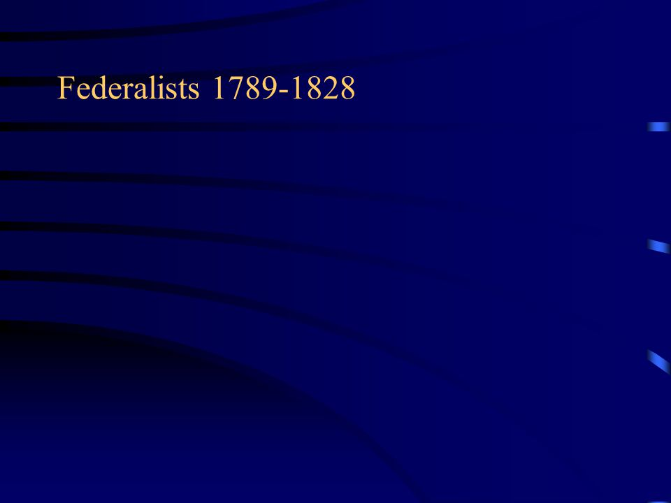 Federalists 1789-1828