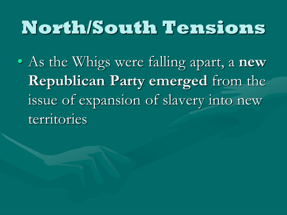 North/South Tensions As the Whigs were falling apart, a new Republican Party emerged from the issue of expansion of slavery into new territoriesAs the Whigs were falling apart, a new Republican Party emerged from the issue of expansion of slavery into new territories