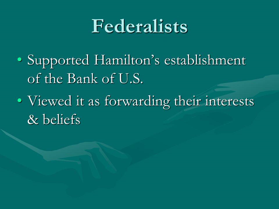 Federalists Supported Hamilton's establishment of the Bank of U.S.Supported Hamilton's establishment of the Bank of U.S.