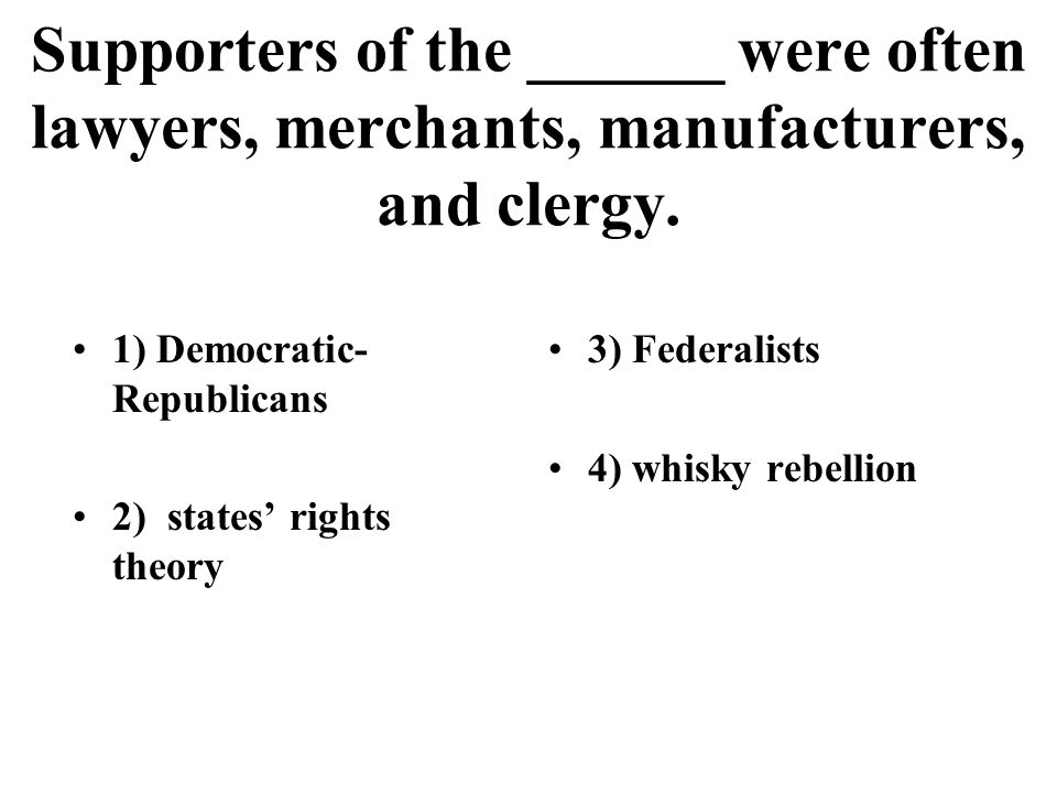 Supporters of the ______ were often lawyers, merchants, manufacturers, and clergy.