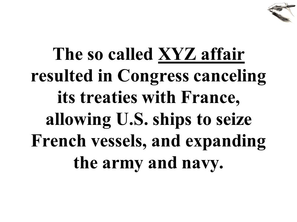 The so called XYZ affair resulted in Congress canceling its treaties with France, allowing U.S.