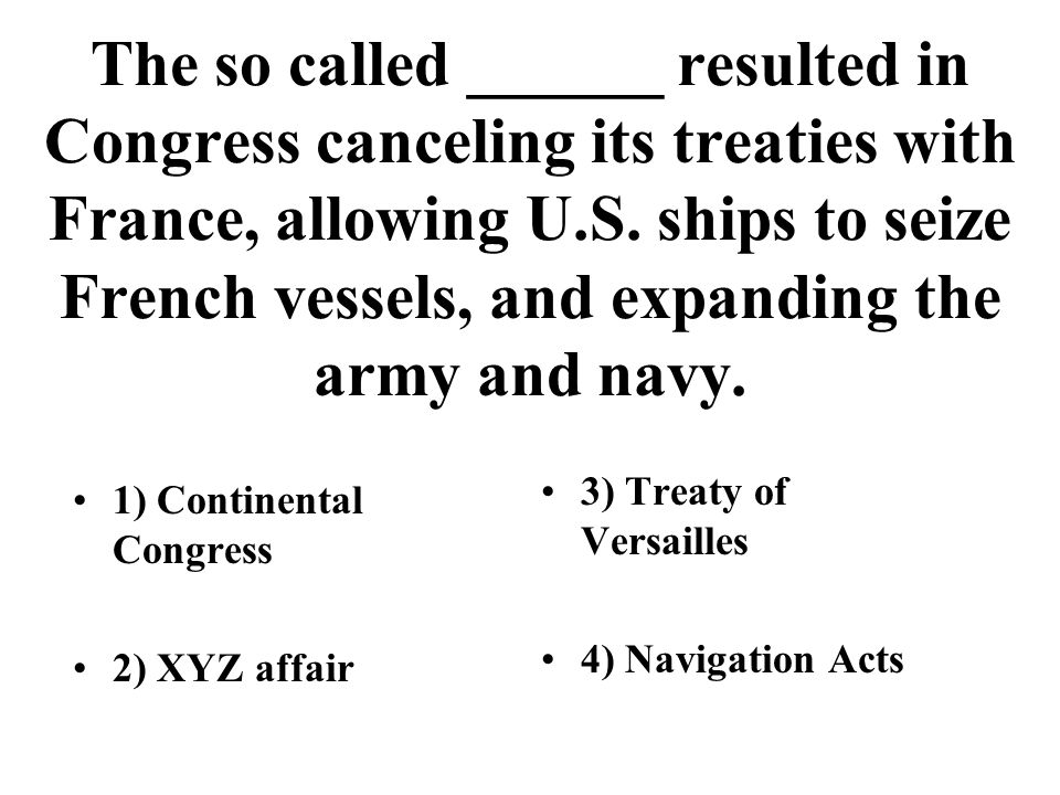 The so called ______ resulted in Congress canceling its treaties with France, allowing U.S. ships to seize French vessels, and expanding the army and