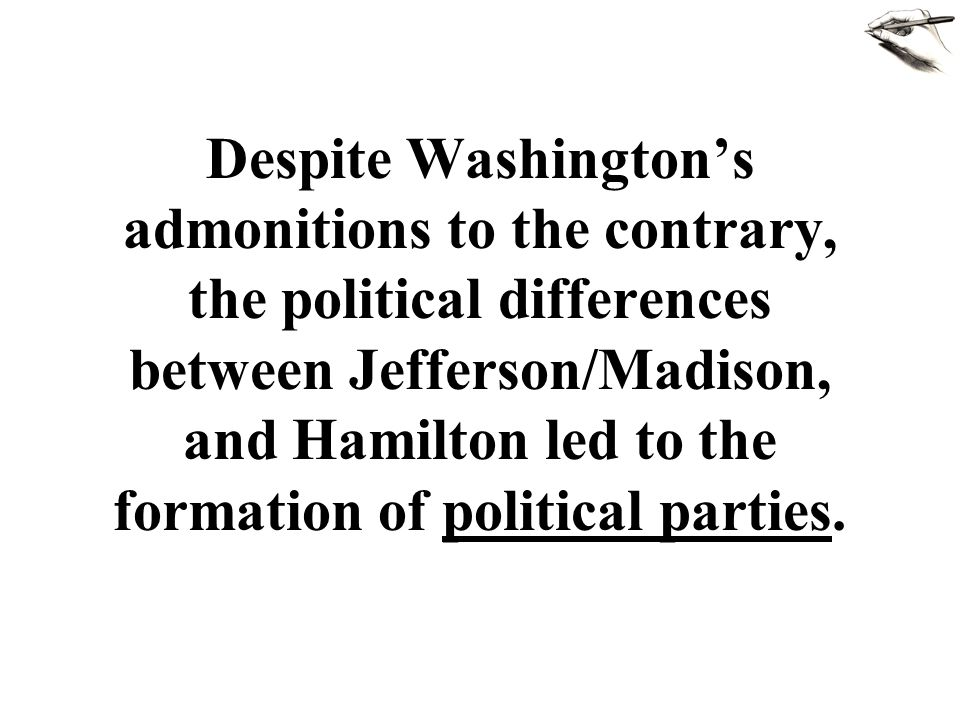 The political differences between Jefferson/Madison, and Hamilton led to the formation of ______.