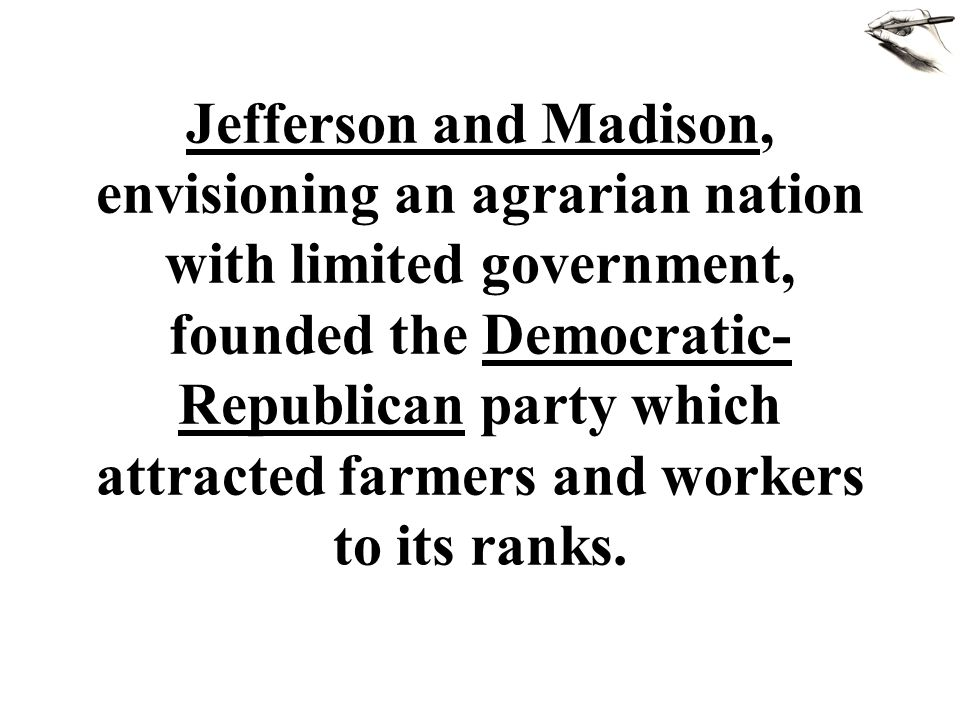 Jefferson and Madison, envisioning an agrarian nation with limited government, founded the ______ party.