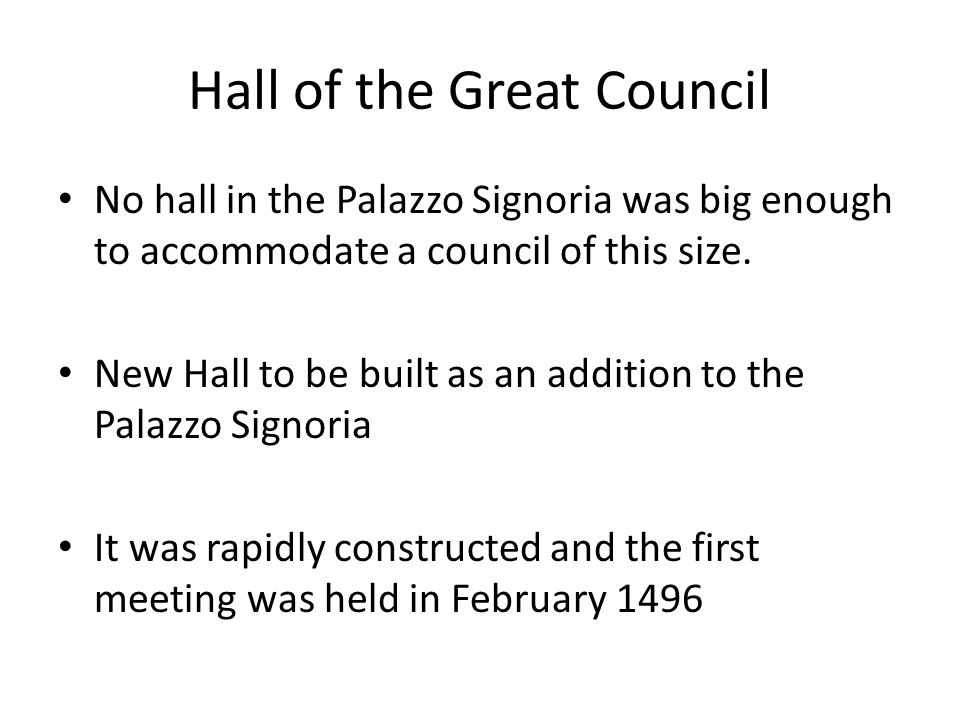 Hall of the Great Council No hall in the Palazzo Signoria was big enough to accommodate a council of this size.
