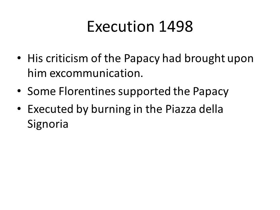 Execution 1498 His criticism of the Papacy had brought upon him excommunication.