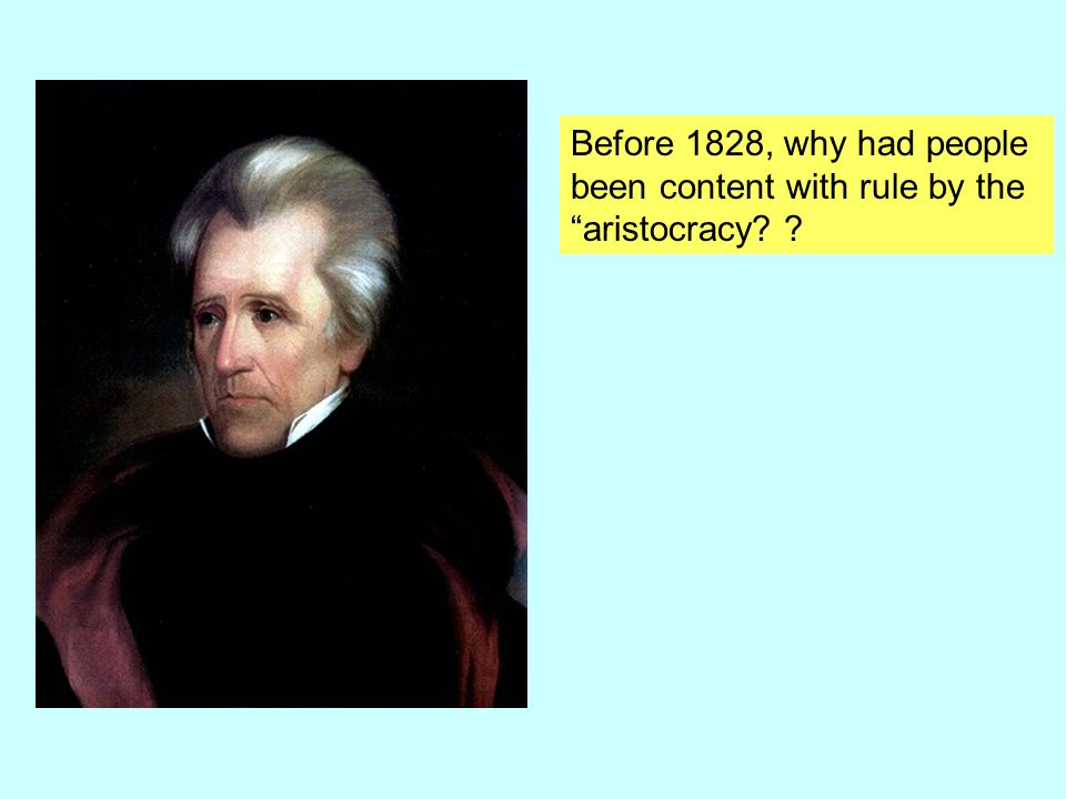 Before 1828, why had people been content with rule by the aristocracy? ?