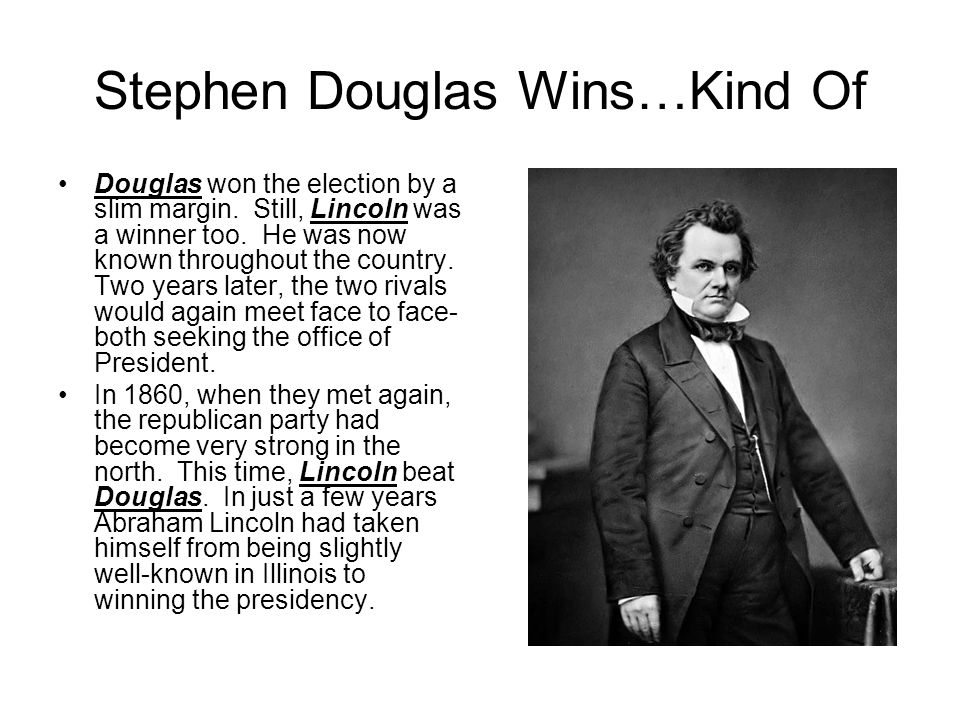 Stephen Douglas Wins…Kind Of Douglas won the election by a slim margin.