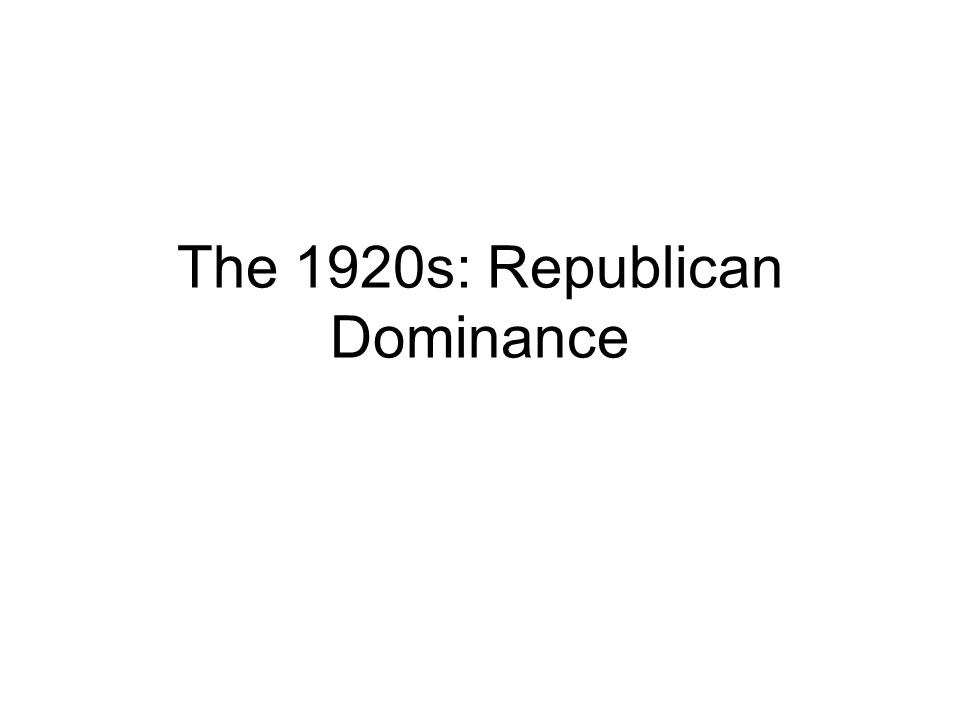 The 1920s: Republican Dominance