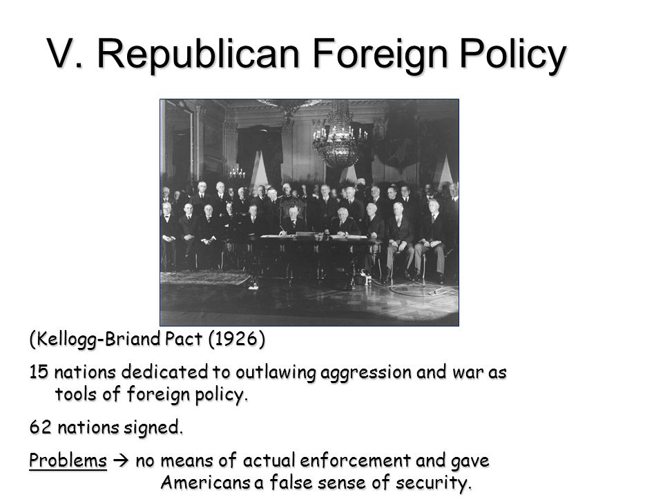 (Kellogg-Briand Pact (1926) 15 nations dedicated to outlawing aggression and war as tools of foreign policy. 62 nations signed. Problems  no means of