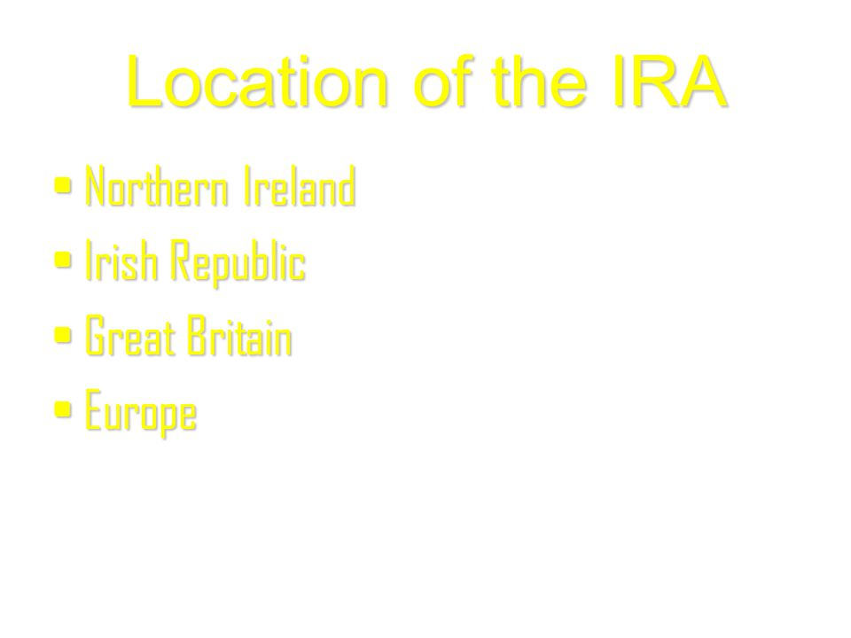Location of the IRA Northern Ireland Irish Republic Great Britain Europe