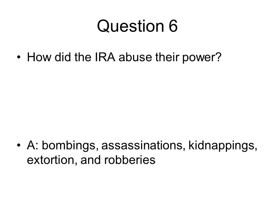Question 6 How did the IRA abuse their power.