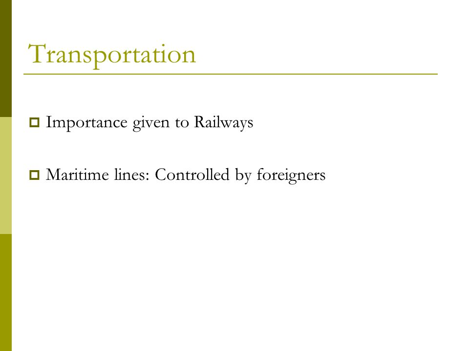 Transportation  Importance given to Railways  Maritime lines: Controlled by foreigners