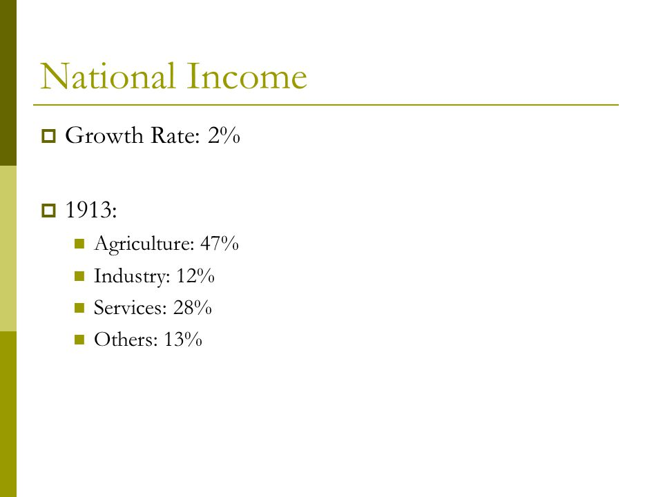 National Income  Growth Rate: 2%  1913: Agriculture: 47% Industry: 12% Services: 28% Others: 13%
