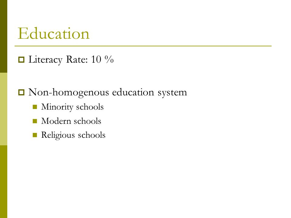 Education  Literacy Rate: 10 %  Non-homogenous education system Minority schools Modern schools Religious schools