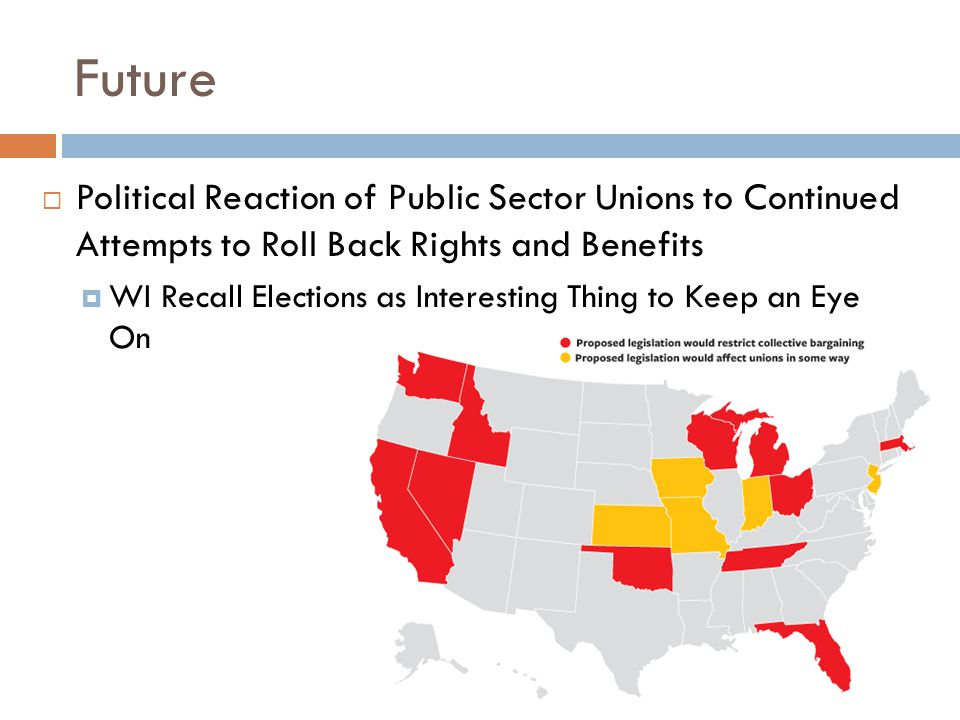Future  Political Reaction of Public Sector Unions to Continued Attempts to Roll Back Rights and Benefits  WI Recall Elections as Interesting Thing to Keep an Eye On