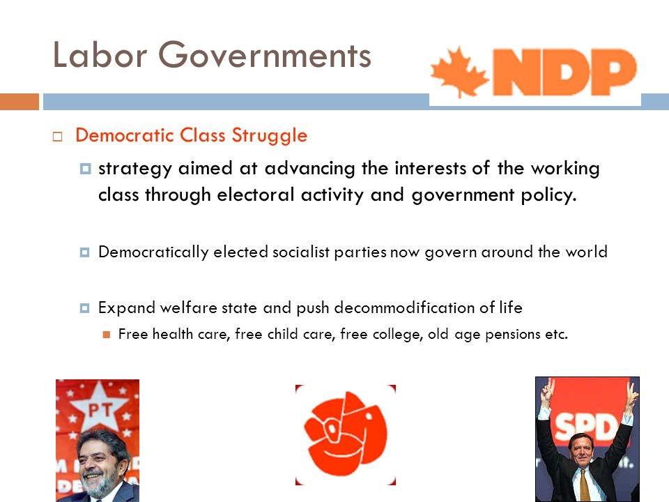 Labor Governments  Democratic Class Struggle  strategy aimed at advancing the interests of the working class through electoral activity and government policy.