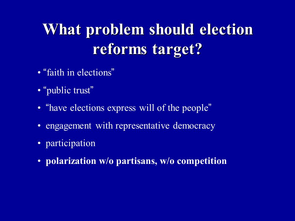 "What problem should election reforms target? "" faith in elections "" "" public trust "" "" have elections express will of the people "" engagement with rep"