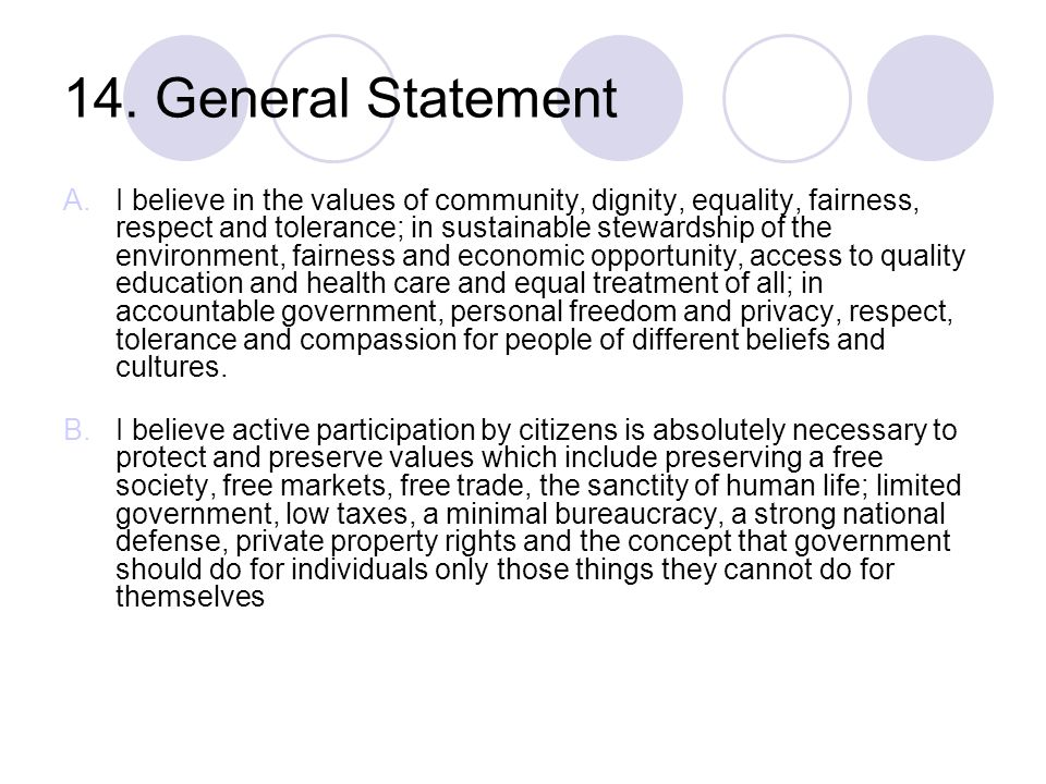 14. General Statement A.I believe in the values of community, dignity, equality, fairness, respect and tolerance; in sustainable stewardship of the en