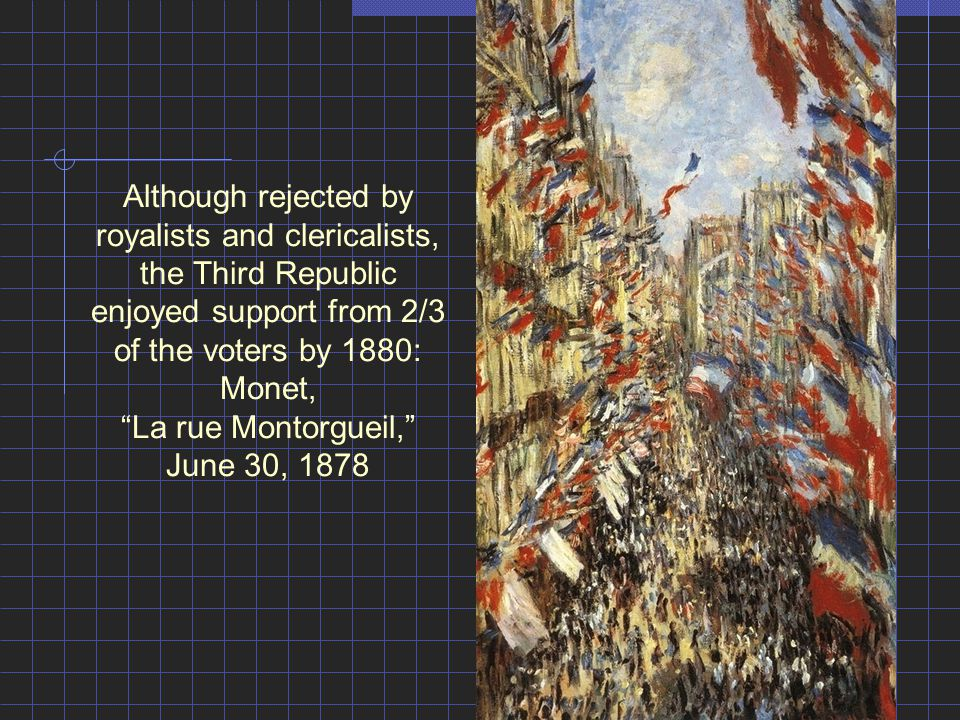 Although rejected by royalists and clericalists, the Third Republic enjoyed support from 2/3 of the voters by 1880: Monet, La rue Montorgueil, June 30, 1878