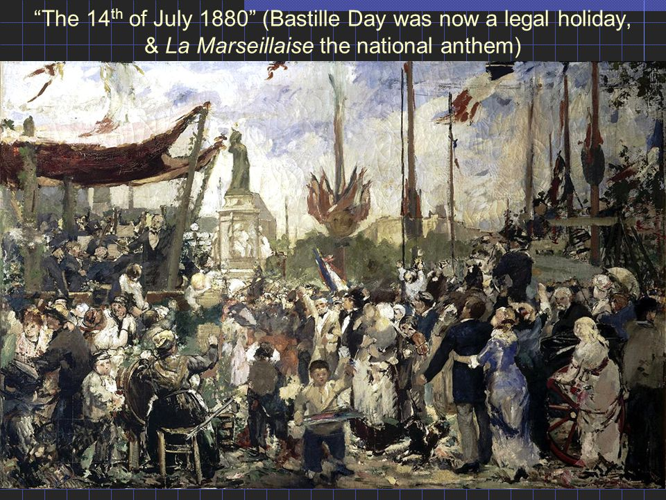 """The 14 th of July 1880"" (Bastille Day was now a legal holiday, & La Marseillaise the national anthem)"