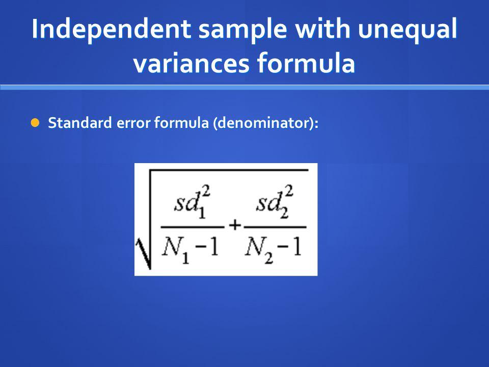 Independent sample with unequal variances formula Standard error formula (denominator): Standard error formula (denominator):