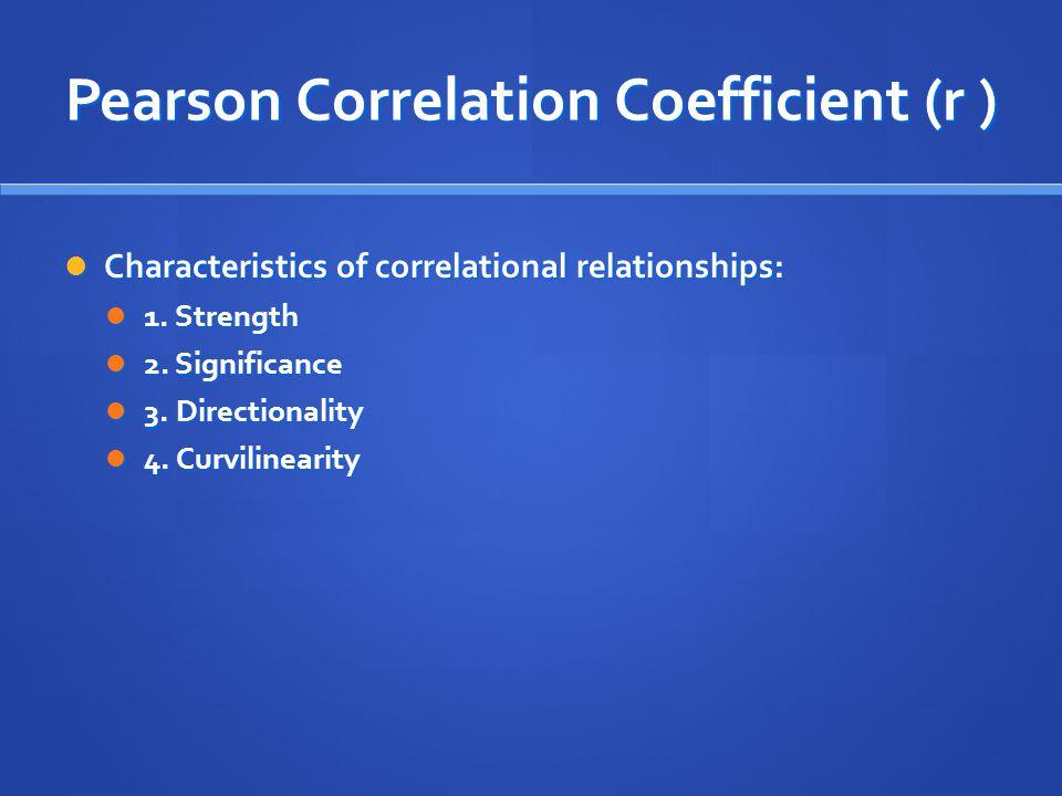 Pearson Correlation Coefficient (r ) Characteristics of correlational relationships: Characteristics of correlational relationships: 1. Strength 1. St