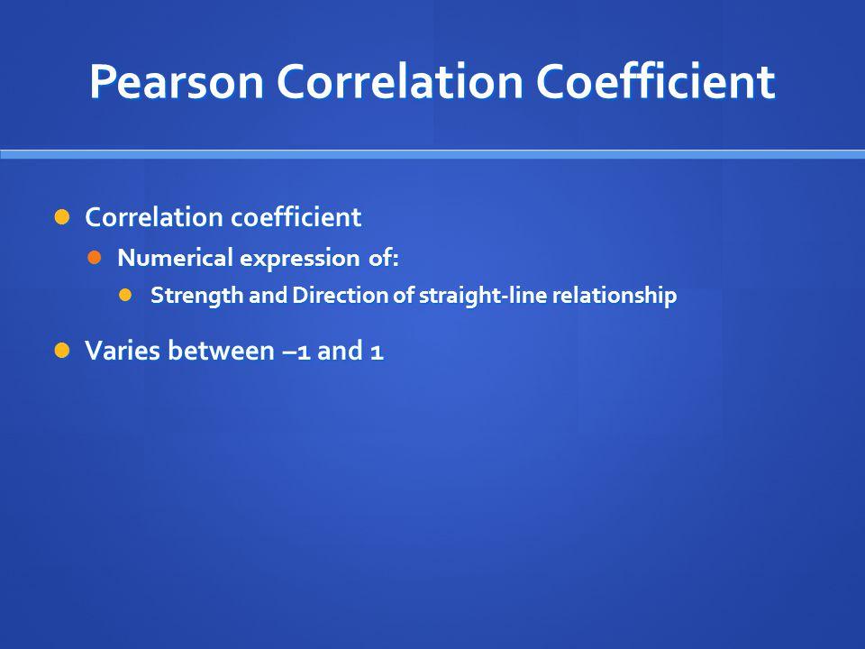 Pearson Correlation Coefficient Correlation coefficient Correlation coefficient Numerical expression of: Numerical expression of: Strength and Directi