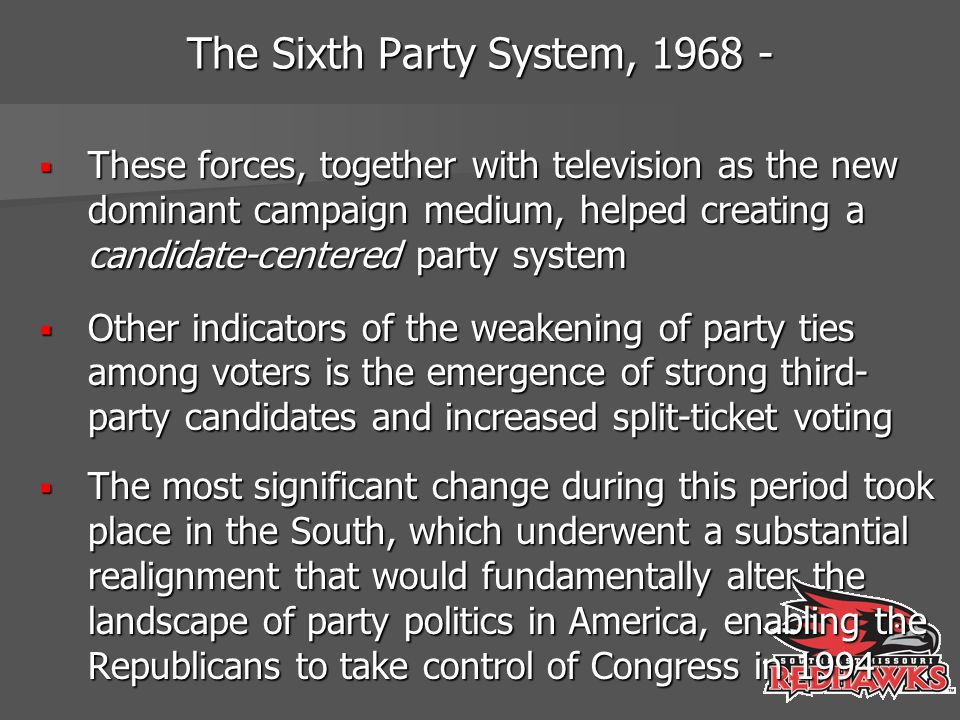 The Sixth Party System, 1968 -  These forces, together with television as the new dominant campaign medium, helped creating a candidate-centered part
