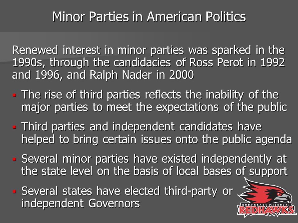 Minor Parties in American Politics Renewed interest in minor parties was sparked in the 1990s, through the candidacies of Ross Perot in 1992 and 1996,