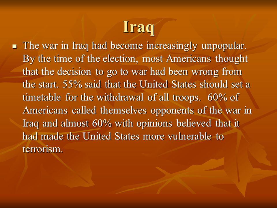 Iraq The war in Iraq had become increasingly unpopular.