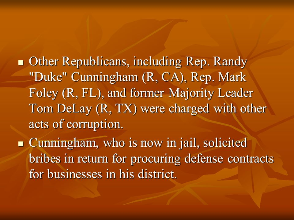 Other Republicans, including Rep. Randy Duke Cunningham (R, CA), Rep.