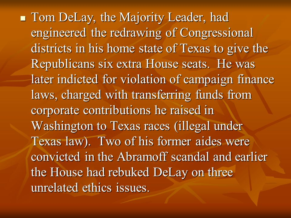 Tom DeLay, the Majority Leader, had engineered the redrawing of Congressional districts in his home state of Texas to give the Republicans six extra House seats.