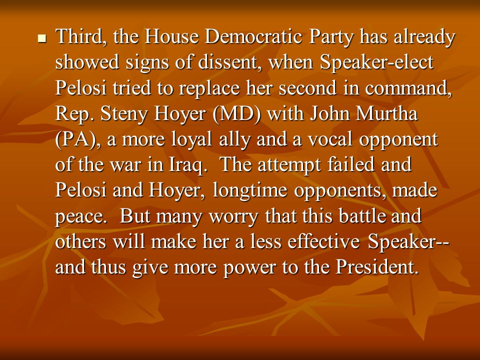 Third, the House Democratic Party has already showed signs of dissent, when Speaker-elect Pelosi tried to replace her second in command, Rep.
