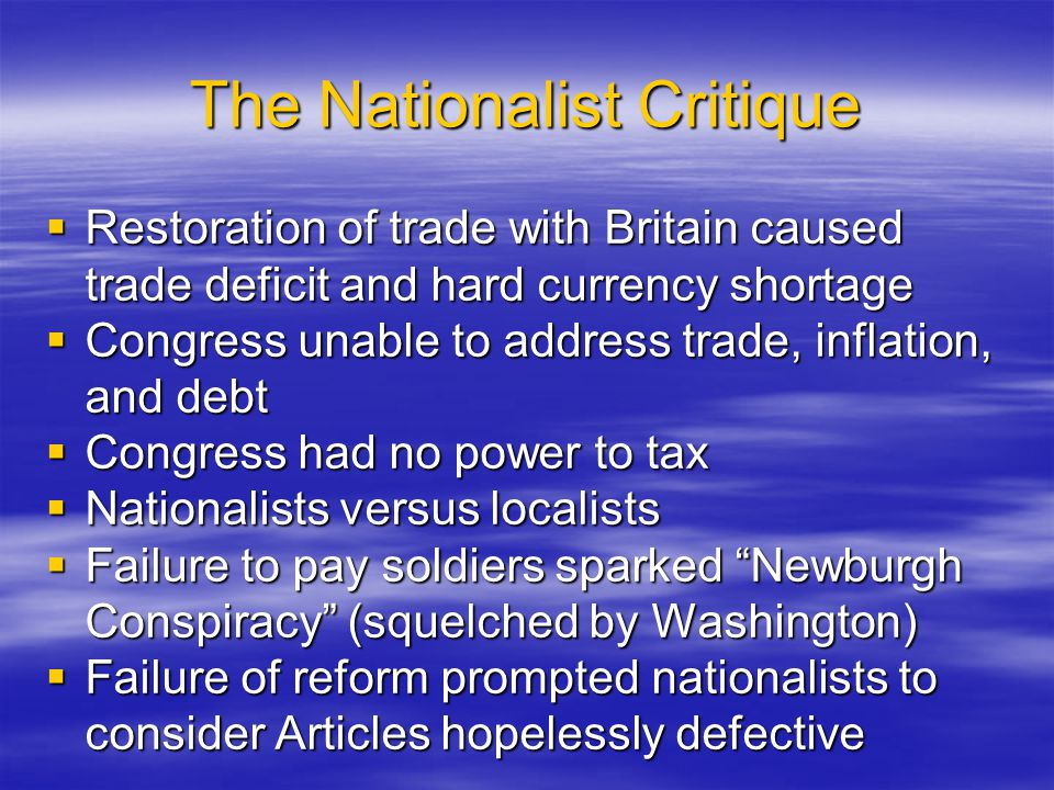 The Nationalist Critique  Restoration of trade with Britain caused trade deficit and hard currency shortage  Congress unable to address trade, infla